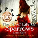 The Short Life of Sparrows Audiobook by Emm Cole Narrated by Pamela Lorence