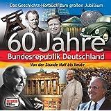 60 Jahre Bundesrepublik Deutschland - Von der Stunde Null bis heute [Hörbuch]