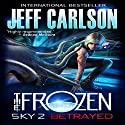 Frozen Sky 2: Betrayed: Frozen Sky Audiobook by Jeff Carlson Narrated by Darrin Revitz