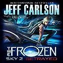 Frozen Sky 2: Betrayed: Frozen Sky Hörbuch von Jeff Carlson Gesprochen von: Darrin Revitz