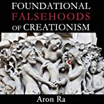 Foundational Falsehoods of Creationism | Aron Ra