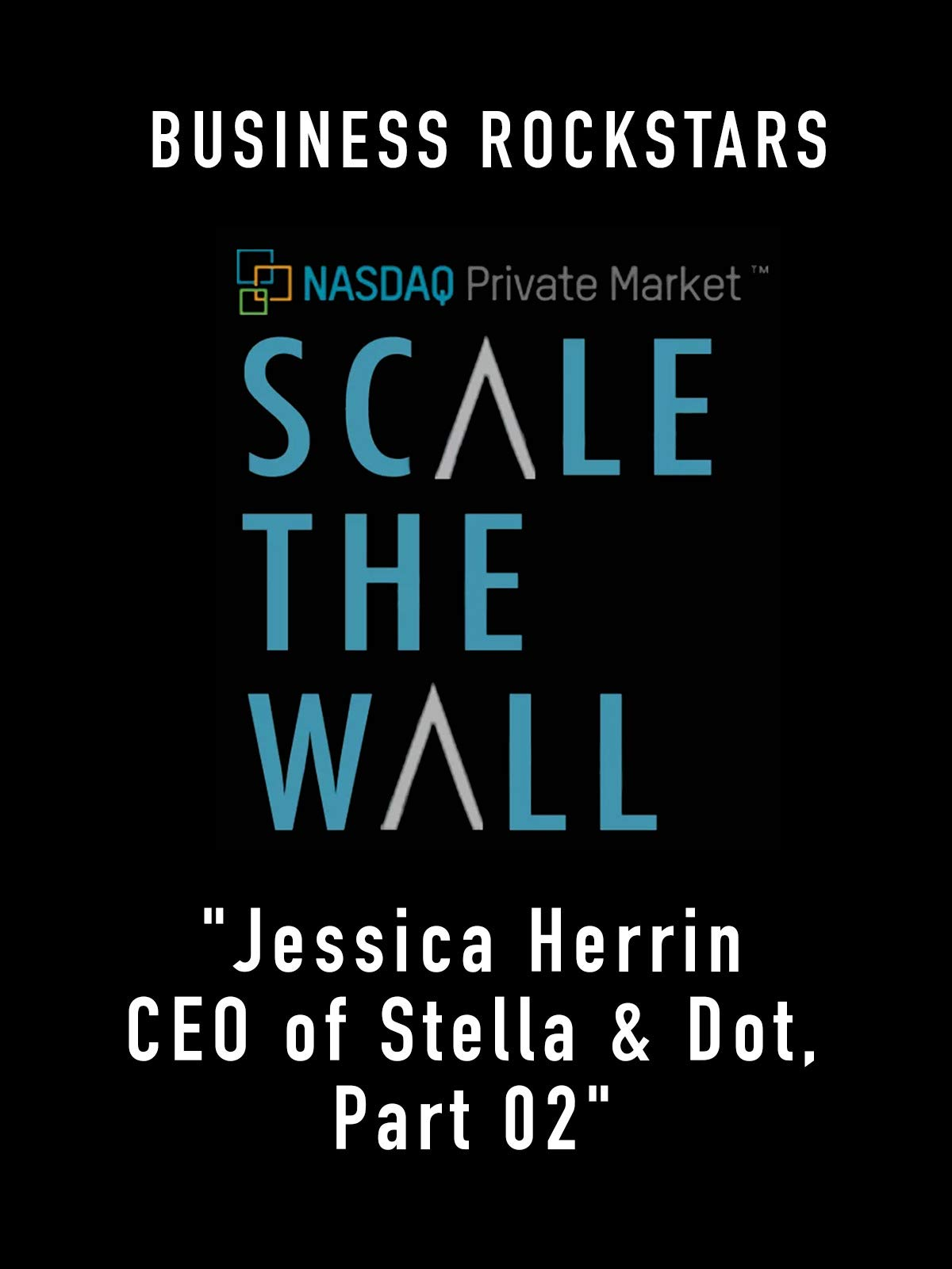 """Business Rockstars Scale The Wall """"Jessica Herrin CEO of Stella Dot, Part 02"""""""
