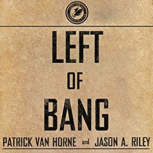 Left of Bang: How the Marine Corps' Combat Hunter Program Can Save Your Life (       UNABRIDGED) by Patrick Van Horne, Jason A. Riley Narrated by Danny Campbell