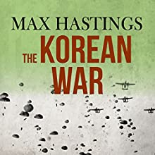 The Korean War | Livre audio Auteur(s) : Max Hastings Narrateur(s) : Cameron Stewart