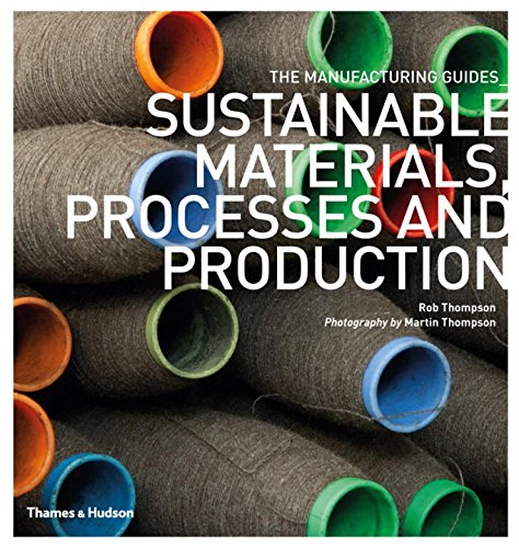 Sustainable Materials, Processes and Production (The Manufacturing Guides)From Brand: Thames Hudson