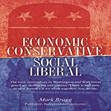 Economic Conservative/Social Liberal: The Toxic Atmosphere in Washington and Wall Street Greed Are Destroying Our Country Audiobook by Mark Bragg Narrated by Mark Bragg