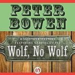 Wolf, No Wolf: A Montana Mystery featuring Gabriel Du Pré, Book 3   Peter Bowen