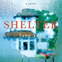 Shelter: A Novel Audiobook by Jung Yun Narrated by Raymond Lee