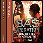 Invisible Enemy in Kazakhstan: SAS Operation | Peter Cave