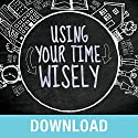 Using Your Time Wisely: Living Your Life to the Fullest with God's Help Speech by Joyce Meyer Narrated by Joyce Meyer