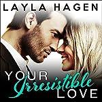 Your Irresistible Love: Bennett Family, Book 1   Layla Hagen