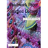 Patchwork Paper Stitched Collage: a creative textile and mixed media project (Creative textile and mixed media projects Book 2)by Jill Amanda Kennedy