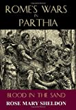 Romes Wars in Parthia: Blood in the Sand