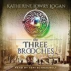 The Three Brooches: The Celtic Brooch, Book 6 Hörbuch von Katherine Lowry Logan Gesprochen von: Teri Schnaubelt