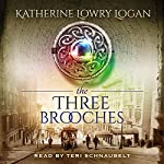 The Three Brooches: The Celtic Brooch, Book 6 | Katherine Lowry Logan