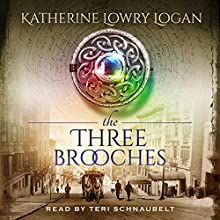 The Three Brooches: The Celtic Brooch, Book 6 Audiobook by Katherine Lowry Logan Narrated by Teri Schnaubelt