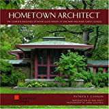 img - for Hometown Architect: The Complete Buildings of Frank Lloyd Wright in Oak Park And River Forest, Illinois book / textbook / text book