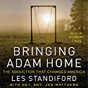 Bringing Adam Home: The Abduction That Changed America Audiobook by Les Standiford, Joe Matthews Narrated by Robert Fass