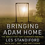 Bringing Adam Home: The Abduction That Changed America | Les Standiford,Joe Matthews