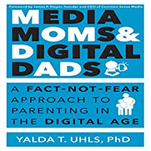 Media Moms and Digital Dads: A Fact-Not-Fear Approach to Parenting in the Digital Age (       UNABRIDGED) by Yalda T. Uhls PhD Narrated by Cyndee Maxwell