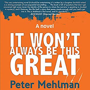 It Won't Always Be This Great: A Novel | [Peter Mehlman]