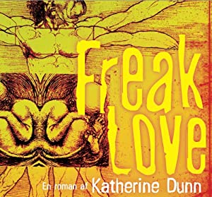 Freak Love | [Katherine Dunn]