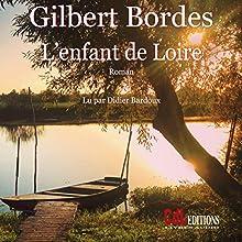 L'enfant de Loire | Livre audio Auteur(s) : Gilbert Bordes Narrateur(s) : Didier Bardoux