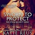 Sworn to Protect: Red Stone Security Series Book 11 (       UNABRIDGED) by Katie Reus Narrated by Sophie Eastlake