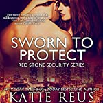 Sworn to Protect: Red Stone Security Series Book 11 | Katie Reus
