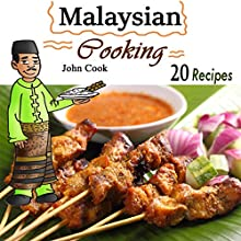 Malaysian Cooking: 20 Malaysian Cookbook Recipes: Delicious Southeast Asia Food Audiobook by John Cook Narrated by  ValeriEmm