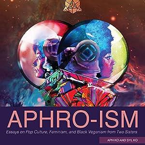 Aphro-ism: Essays on Pop Culture, Feminism, and Black Veganism from Two Sisters Hörbuch von Aph Ko, Syl Ko Gesprochen von: Dana Brewer Harris