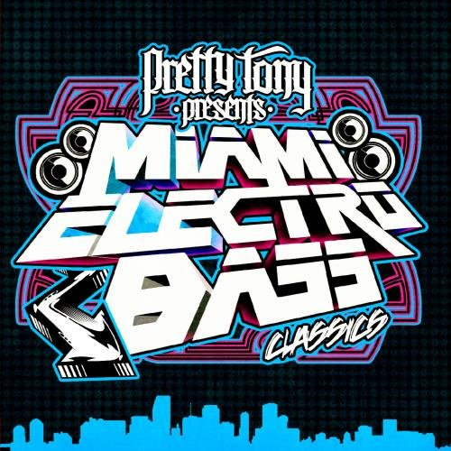 Pretty Tony Presents Miami Electro Bass Classics (Digitally Remastered)