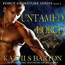 Untamed Force: Force of Nature Series, Book 4 (       UNABRIDGED) by Kathi S. Barton Narrated by Liona Gem