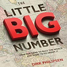 The Little Big Number: How GDP Came to Rule the World and What to Do About It (       UNABRIDGED) by Dirk Philipsen Narrated by Peter Larkin