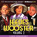 Jeeves and Wooster, Vol. 2: A Radio Dramatization Radio/TV Program by P. G. Wodehouse Narrated by Jerry Robbins, J.T. Turner,  The Colonial Radio Players