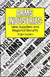 img - for Arms Industries New Suppliers and Regional Security book / textbook / text book