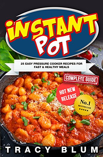 Instant Pot: 25 Easy Pressure Cooker Recipes for Fast & Healthy Meals by Tracy Blum