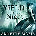 Yield the Night: Steel & Stone Series #3 (       UNABRIDGED) by Annette Marie Narrated by Jorjeana Marie