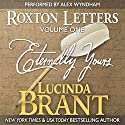 Eternally Yours: Roxton Letters Volume One: A Companion to the Roxton Family Saga, Books 1-3 (       UNABRIDGED) by Lucinda Brant Narrated by Alex Wyndham