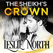 The Sheikh's Crown: Sheikh's Wedding Bet Series, Book 2 | Leslie North