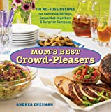 Moms Best Crowd-Pleasers: 101 No-Fuss Recipes for Family Gatherings, Casual Get-togethers & Surprise Company