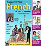 Make Over Your French In Just 3 Weeks! with Audio CD: Turn Your Dreams of French Fluency into a Reality! (Makeover...