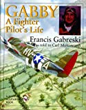 Gabby: A Fighter Pilot's Life (Schiffer Military History)