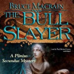 The Bull Slayer: A Plinius Secundus Mystery, Book 2 (       UNABRIDGED) by Bruce Macbain Narrated by Paul Michael Garcia