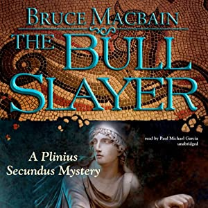 The Bull Slayer: A Plinius Secundus Mystery, Book 2 | [Bruce Macbain]