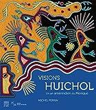 Visions Huichol, Un art am�rindien au Mexique