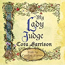 My Lady Judge (       UNABRIDGED) by Cora Harrison Narrated by Caroline Lennon