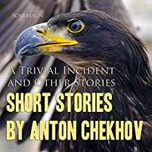 Short Stories by Anton Chekhov, Volume 5: A Trivial Incident and Other Stories Audiobook by Anton Chekhov Narrated by Max Bollinger