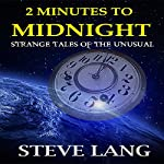 2 Minutes to Midnight: Strange Tales of the Unusual | Steve D. Lang