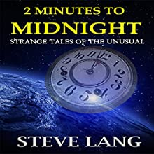 2 Minutes to Midnight: Strange Tales of the Unusual Audiobook by Steve D. Lang Narrated by John Pirhalla